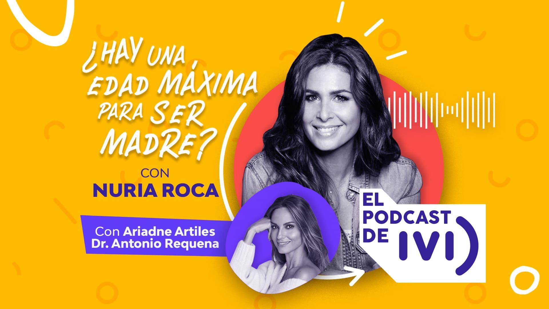 El podcast de IVI con Nuria Roca ep 01: ¿Hay una edad máxima para ser madre?