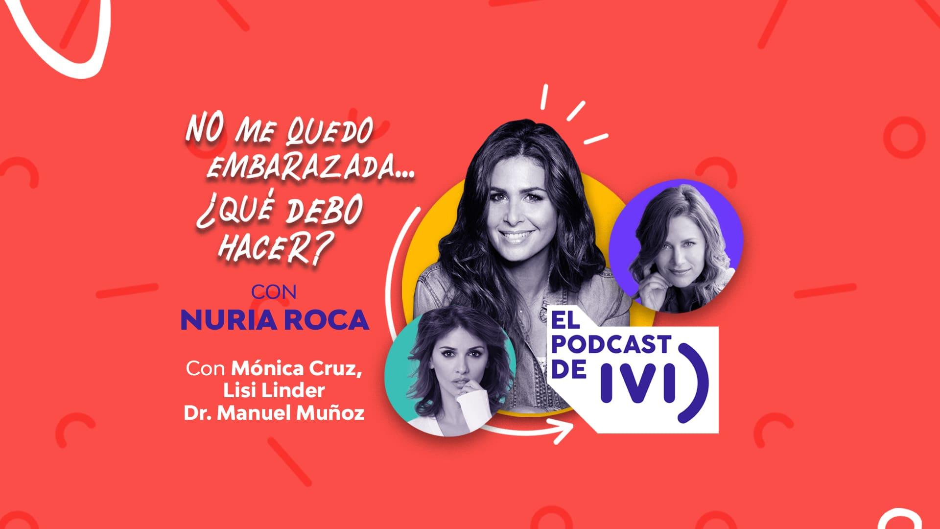 El podcast de IVI con Nuria Roca ep 03:  No me quedo embarazada… ¿Qué debo hacer?